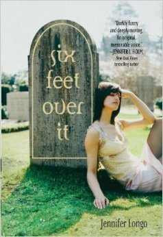 Review: Six Feet Over It by Jennifer Longo (Blog Tour)