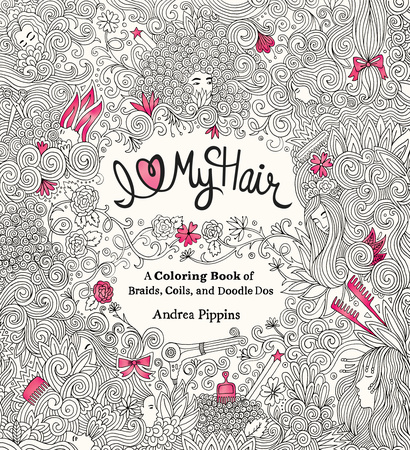 For Fans Of Johanna Basfords Secret Garden And Enchanted Forest Comes A Hip Gorgeous Doodle Coloring Book About All Things Hair
