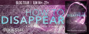 Blog Tour: How to Disappear by Ann Redisch Stampler (Excerpt & Giveaway)