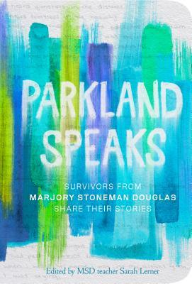 Review: Parkland Speaks: Survivors from Marjory Stoneman Douglas Share Their Stories by Sarah Lerner (Editor) – (Blog Tour)