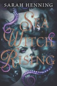 Spotlight Post: Sea Witch Rising by Sarah Henning (Excerpt)
